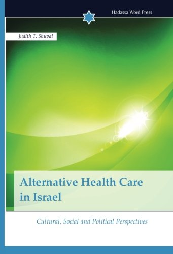 Alternative Health Care in Israel: Cultural, Social and Political Perspectives